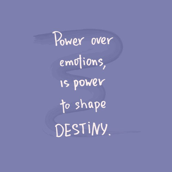 power over emotions is power to shape destiny