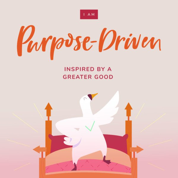 I am purpose-driven